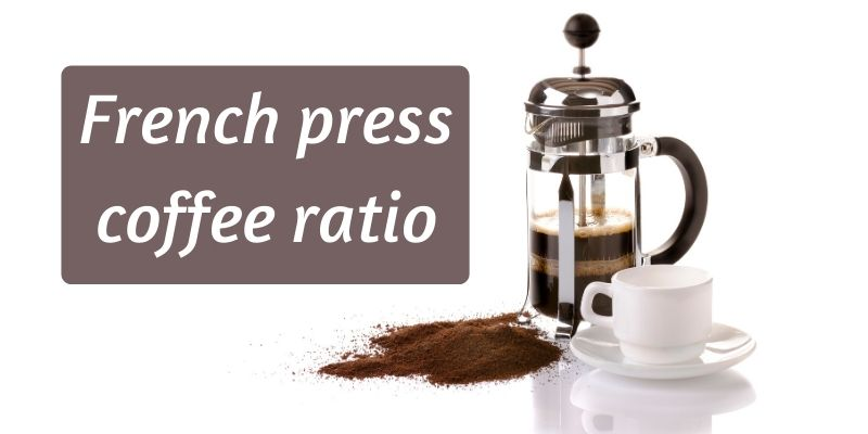 French Press Coffee Ratio – How Much Coffee For French Press ?