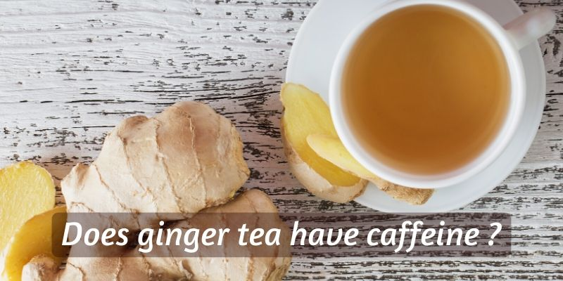 Does Ginger Tea Have Caffeine ?