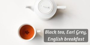 Black Tea VS Earl Grey VS English Breakfast- How To Tell Them Apart
