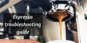 Read more about the article Espresso Troubleshooting Guide – How To Fix Your Bad Espresso