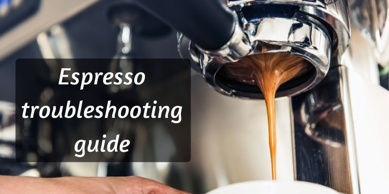 Espresso Troubleshooting Guide – How To Fix Your Bad Espresso