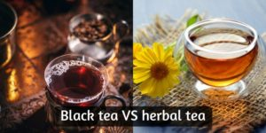 Black Tea VS Herbal Tea – 5 Differences Between Them