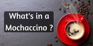 What Is Mochaccino ? Unraveling The Most Mysterious Coffee Ever