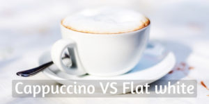 Flat White VS Cappuccino – What Are They, And Which Is Best ?