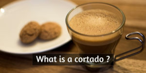 What Is A Cortado And Why Is Everyone So Obsessed With It ?