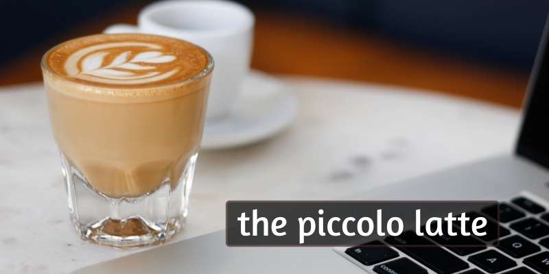 Beginner's Guide To Piccolo Latte